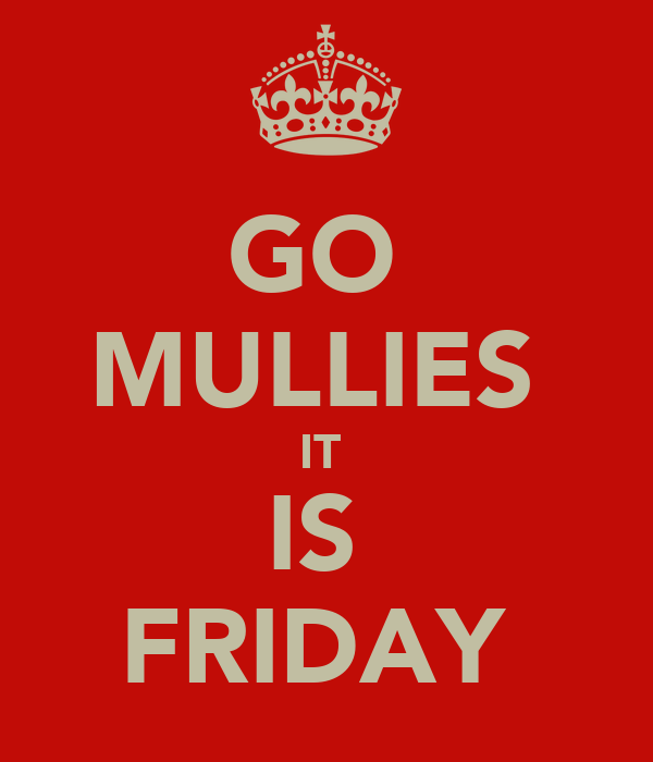 GO  MULLIES  IT  IS  FRIDAY