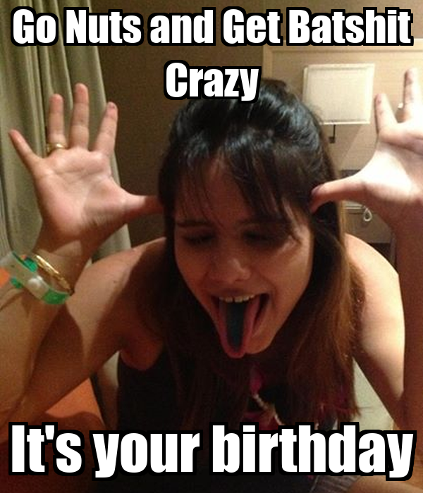 Go Nuts and Get Batshit Crazy It's your birthday