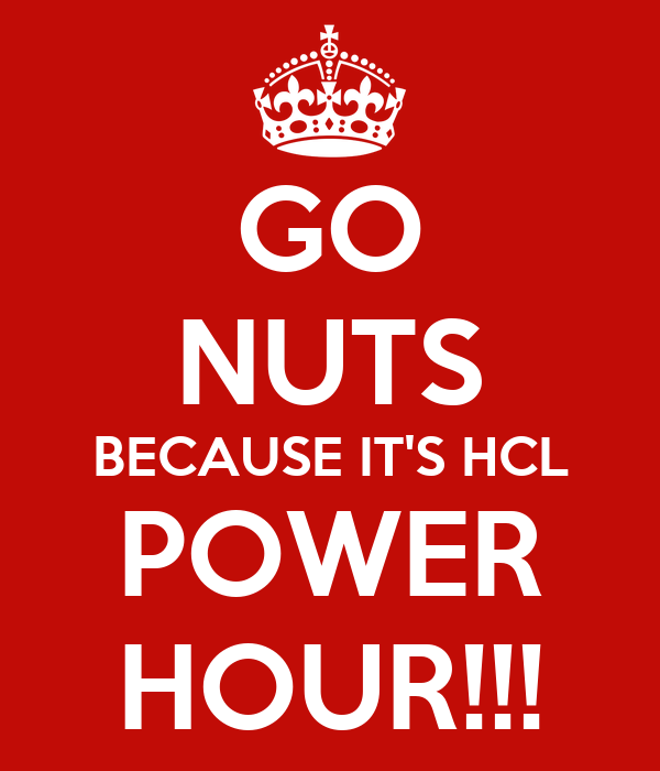 GO NUTS BECAUSE IT'S HCL POWER HOUR!!!