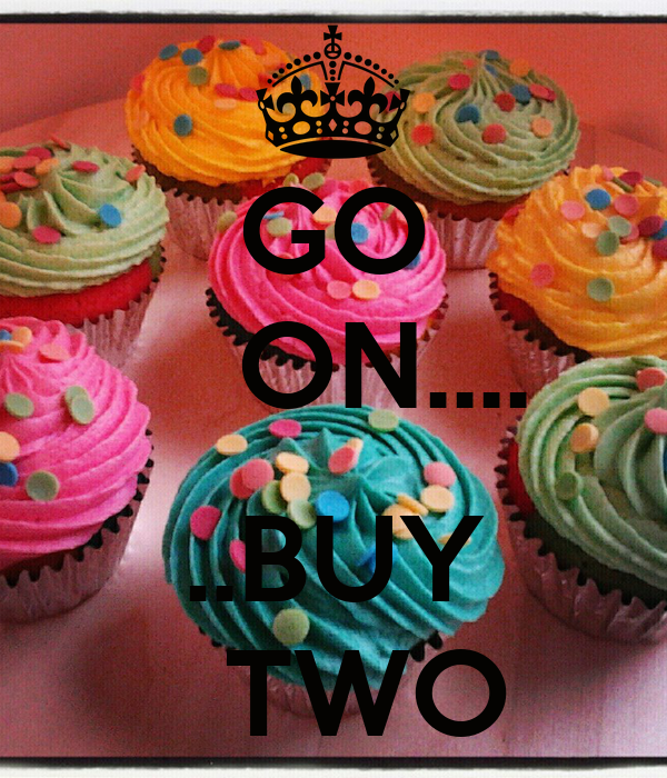 GO    ON....  ..BUY   TWO