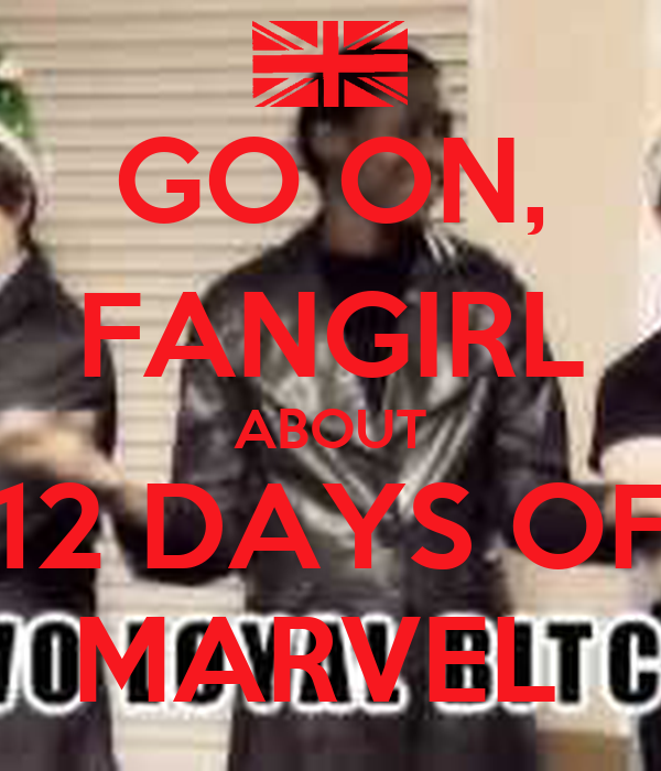 GO ON, FANGIRL ABOUT 12 DAYS OF MARVEL