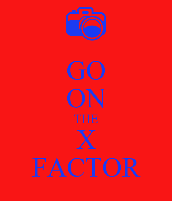 GO ON THE X FACTOR
