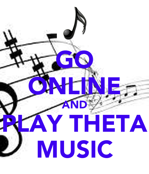 GO ONLINE AND PLAY THETA MUSIC