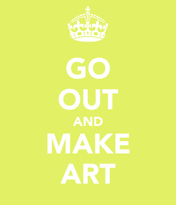 GO OUT AND MAKE ART