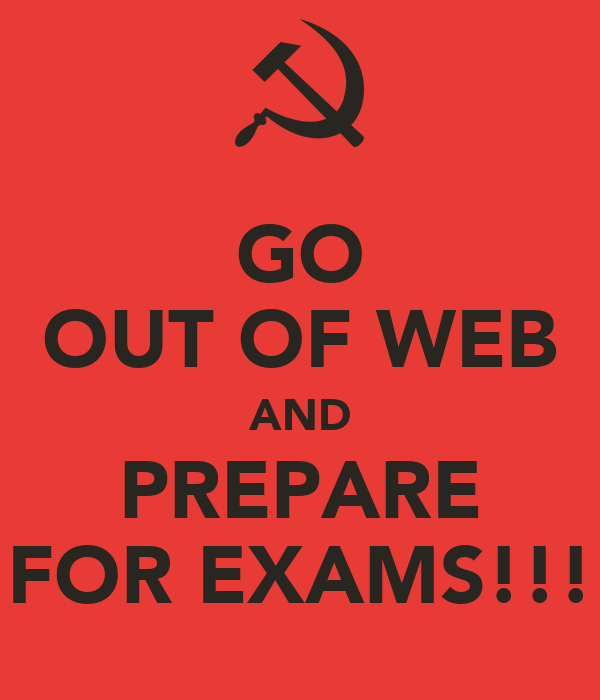 GO OUT OF WEB AND PREPARE FOR EXAMS!!!