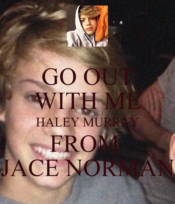 GO OUT WITH ME HALEY MURRAY FROM  JACE NORMAN