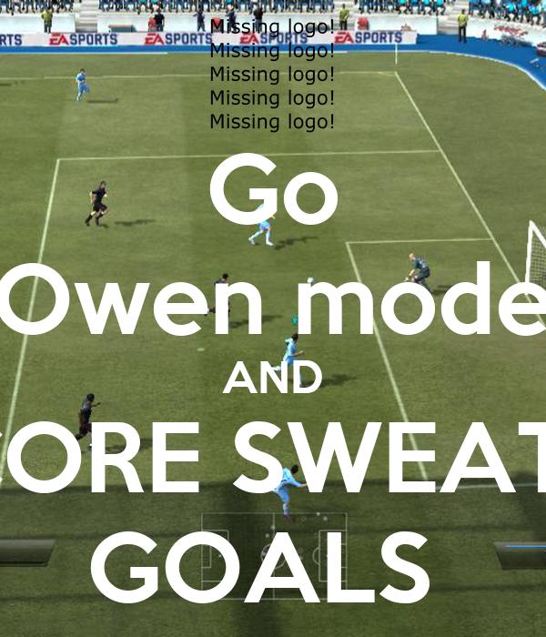 Go Owen mode AND SCORE SWEATY  GOALS