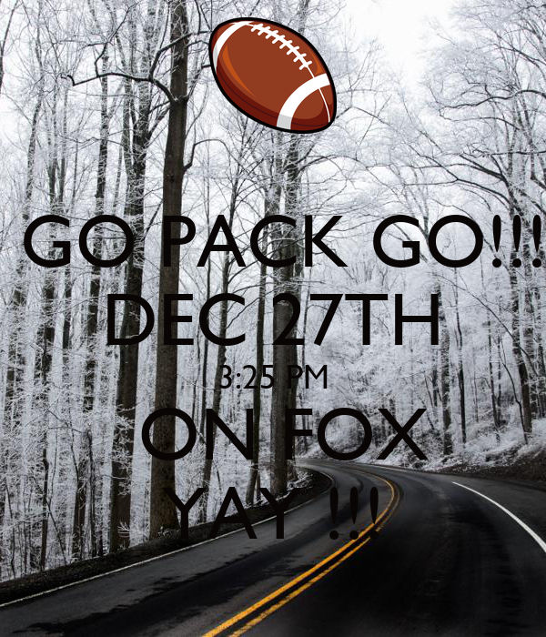 GO PACK GO!!! DEC 27TH 3:25 PM  ON FOX YAY !!!