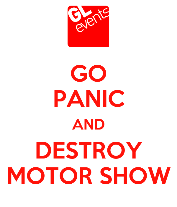 GO PANIC AND DESTROY MOTOR SHOW