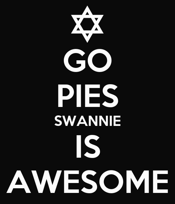 GO PIES SWANNIE IS AWESOME