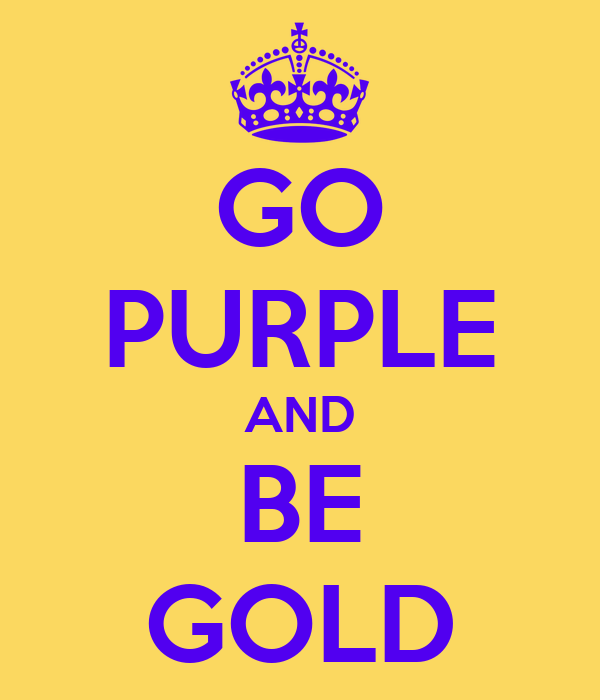 GO PURPLE AND BE GOLD