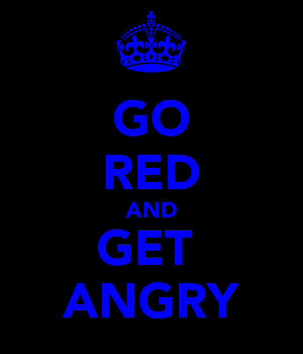 GO RED AND GET  ANGRY