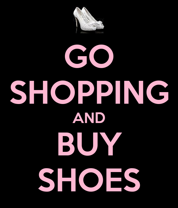 GO SHOPPING AND BUY SHOES