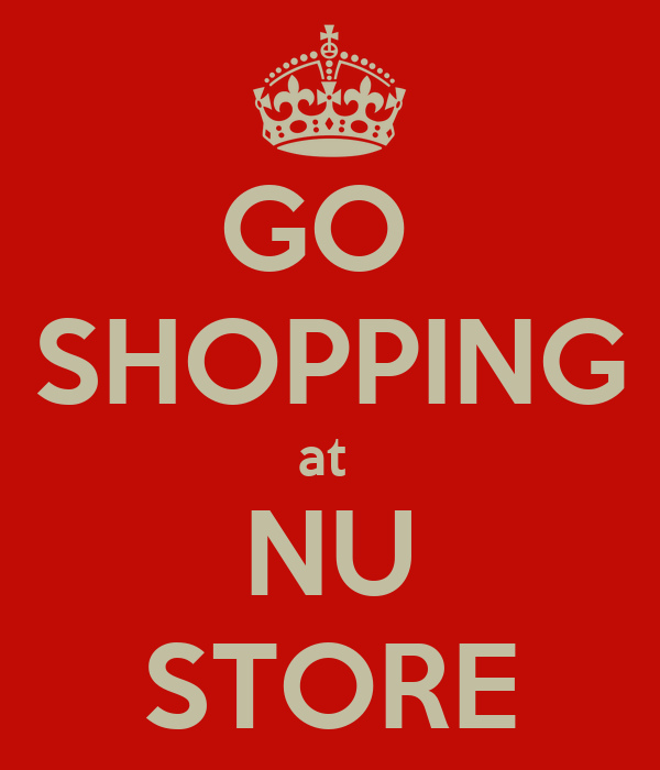 GO  SHOPPING at  NU STORE