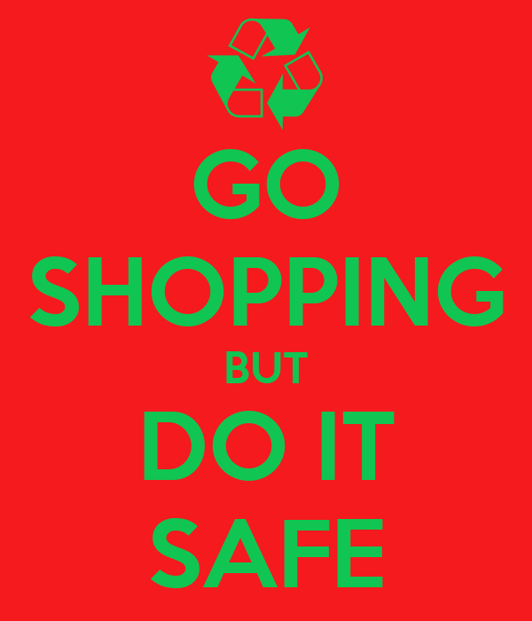 GO SHOPPING BUT DO IT SAFE