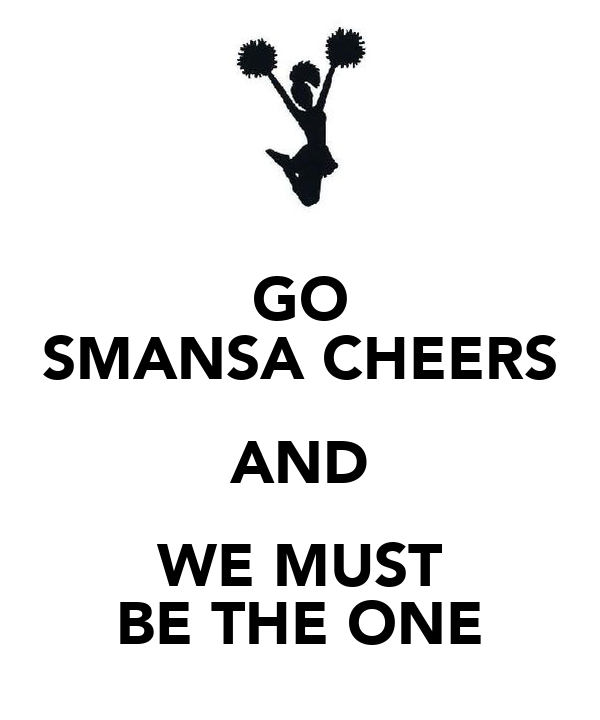GO SMANSA CHEERS AND WE MUST BE THE ONE