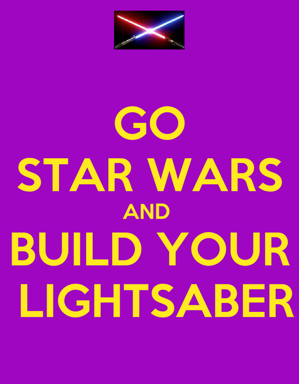 GO STAR WARS AND  BUILD YOUR  LIGHTSABER