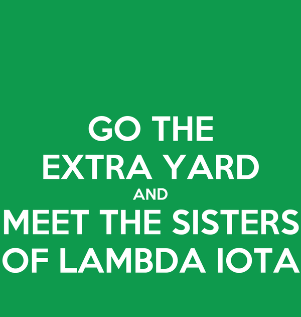GO THE EXTRA YARD AND MEET THE SISTERS OF LAMBDA IOTA