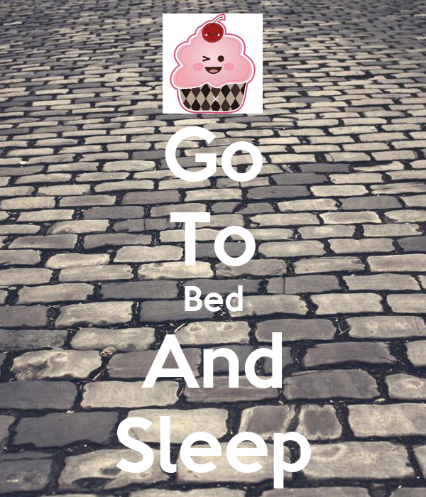 Go To Bed And Sleep
