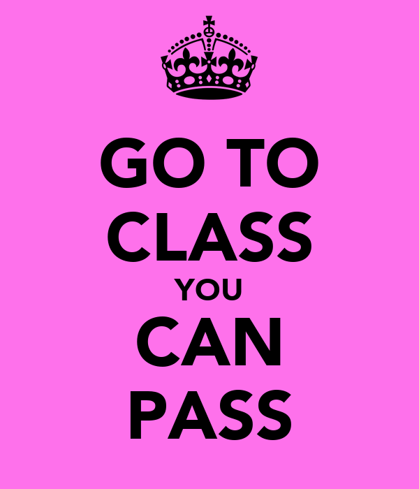 GO TO CLASS YOU CAN PASS