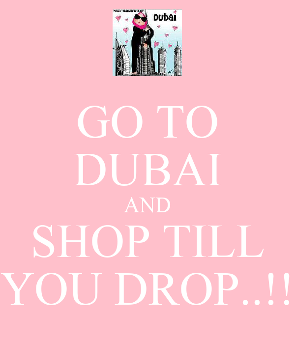 GO TO DUBAI AND SHOP TILL YOU DROP..!!