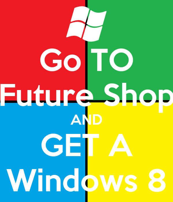 Go TO Future Shop AND GET A Windows 8