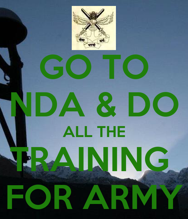 GO TO NDA & DO ALL THE TRAINING  FOR ARMY