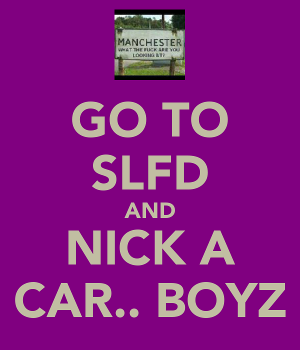 GO TO SLFD AND NICK A CAR.. BOYZ