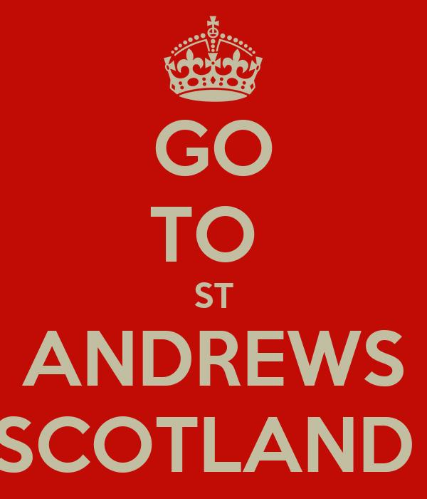 GO TO  ST ANDREWS SCOTLAND