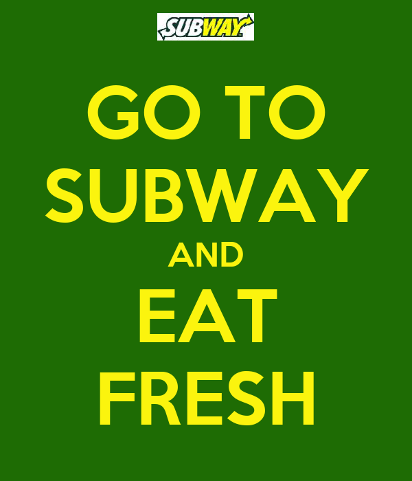 GO TO SUBWAY AND EAT FRESH