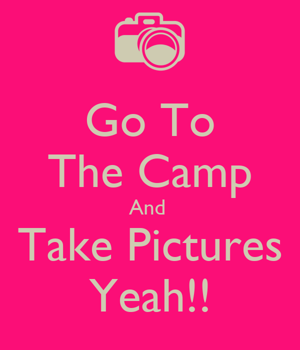 Go To The Camp And  Take Pictures Yeah!!