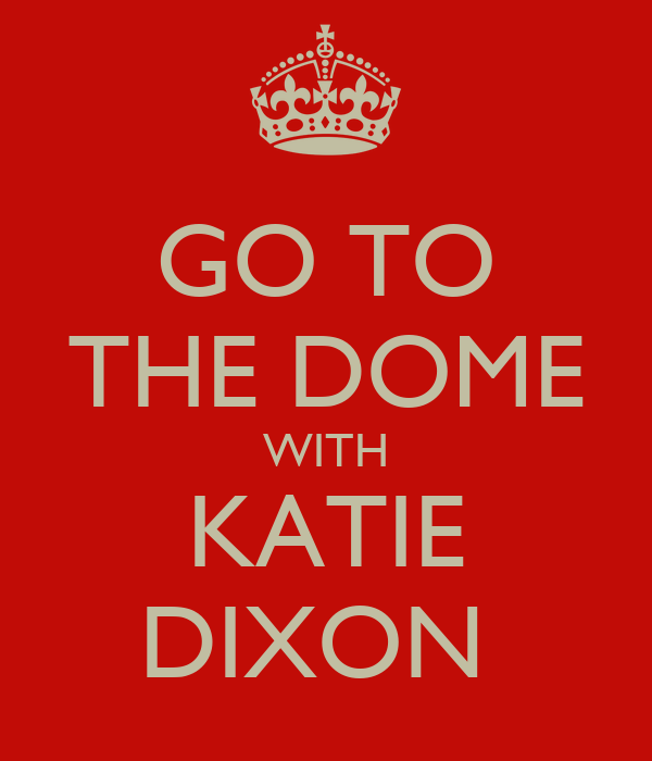 GO TO THE DOME WITH KATIE DIXON
