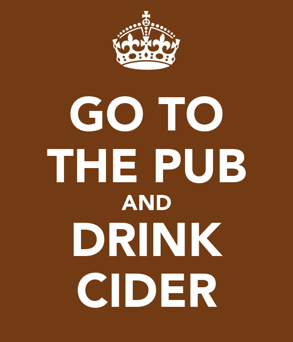 GO TO THE PUB AND DRINK CIDER