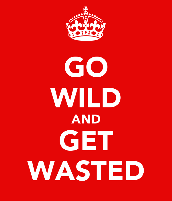GO WILD AND GET WASTED