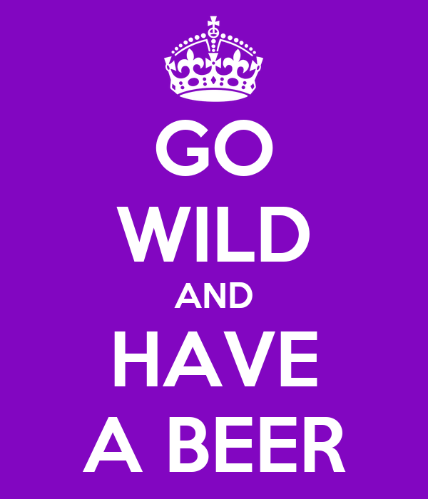 GO WILD AND HAVE A BEER