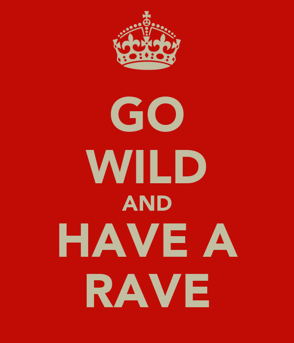 GO WILD AND HAVE A RAVE