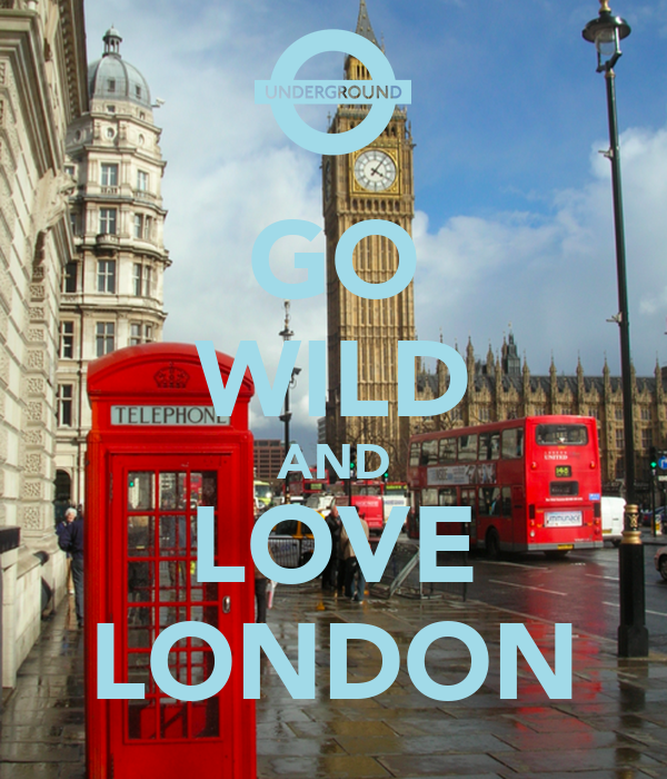 GO WILD AND LOVE LONDON