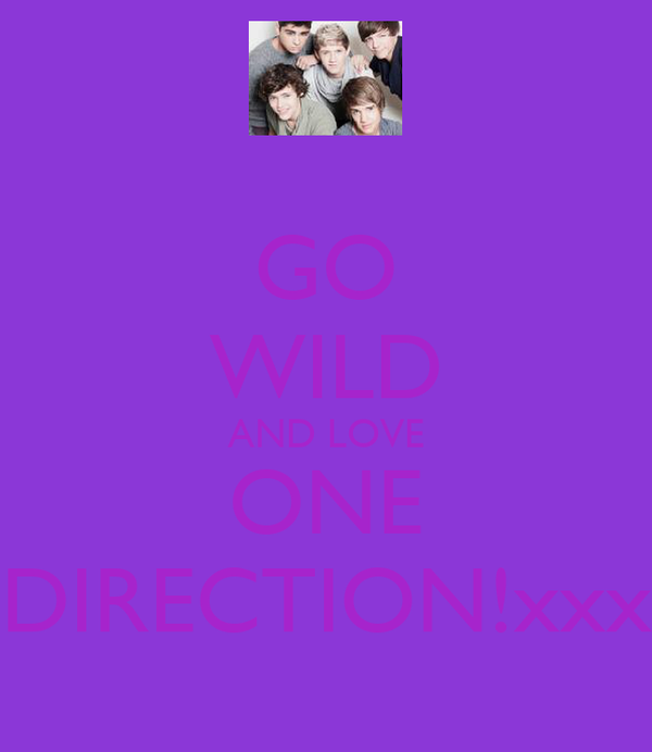 GO WILD AND LOVE ONE DIRECTION!xxx