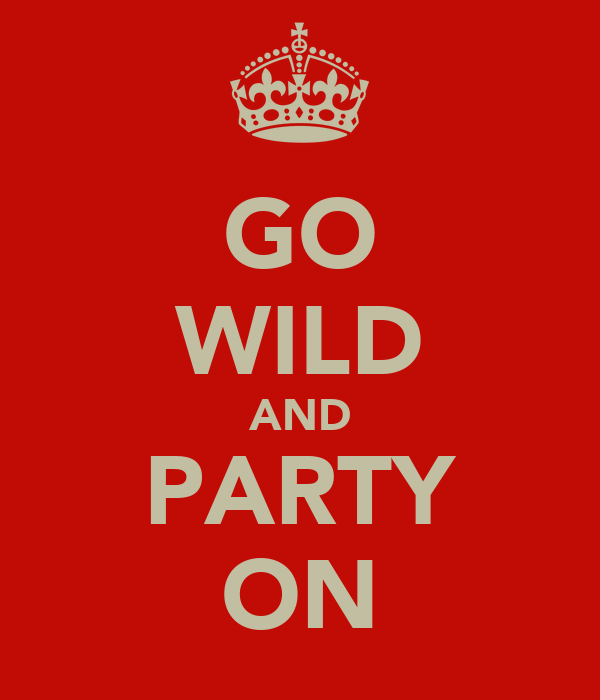 GO WILD AND PARTY ON