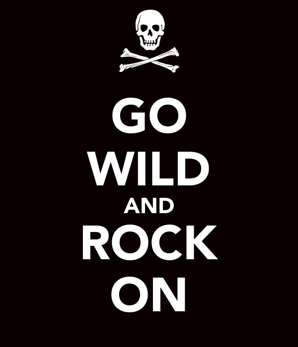 GO WILD AND ROCK ON