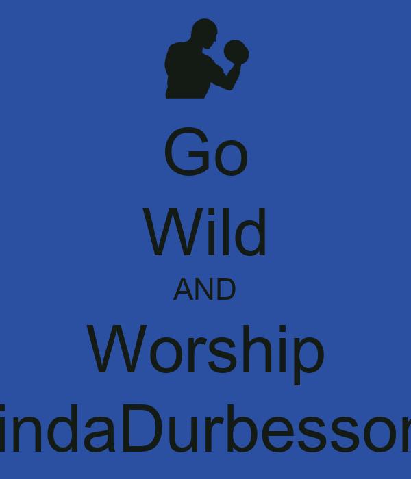 Go Wild AND Worship LindaDurbesson!