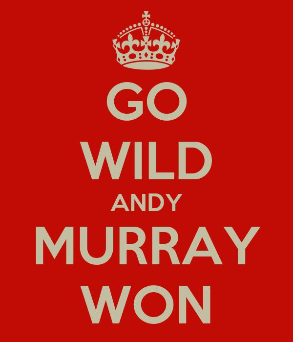 GO WILD ANDY MURRAY WON