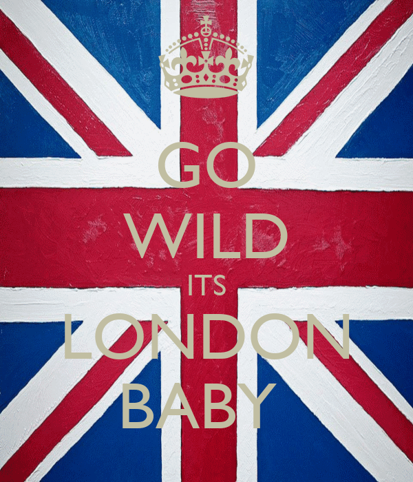 GO WILD ITS LONDON BABY