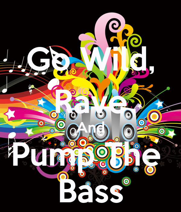 Go Wild, Rave And Pump The  Bass
