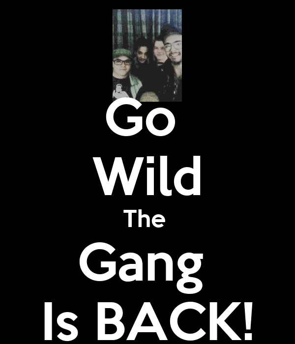 Go  Wild The  Gang  Is BACK!