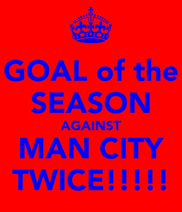 GOAL of the SEASON AGAINST MAN CITY TWICE!!!!!