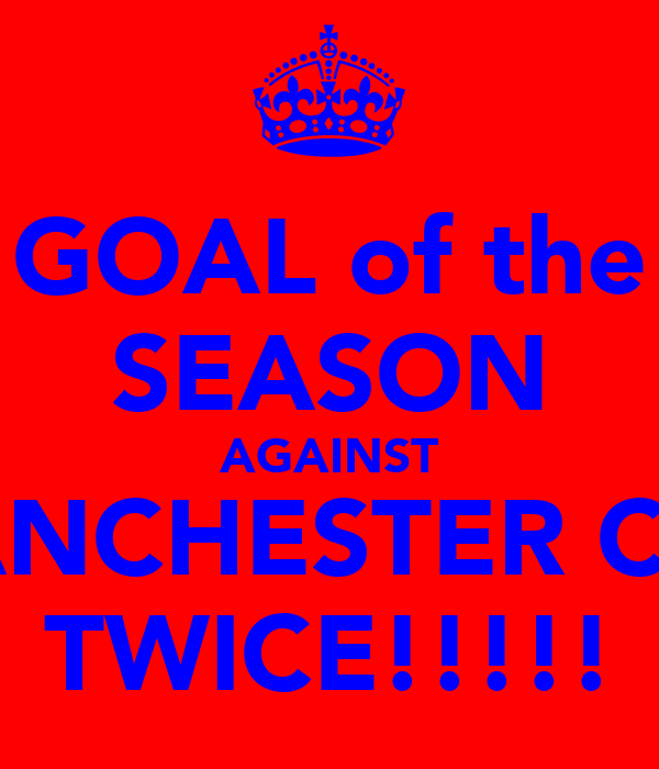GOAL of the SEASON AGAINST MANCHESTER CITY TWICE!!!!!