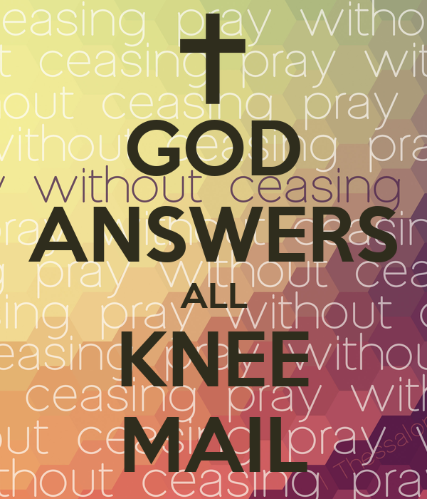 GOD ANSWERS ALL KNEE MAIL