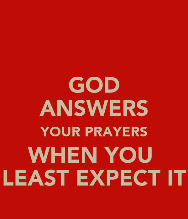 GOD ANSWERS YOUR PRAYERS WHEN YOU  LEAST EXPECT IT
