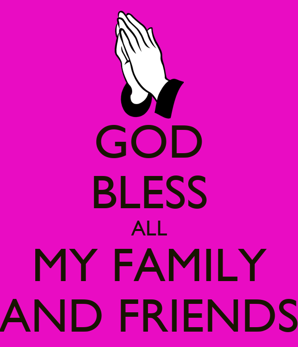 GOD BLESS ALL MY FAMILY AND FRIENDS